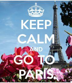 Keep calm and go to Paris (: