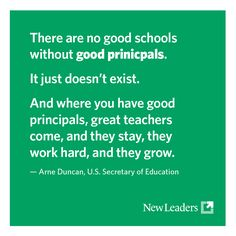 "Arne Duncan ""There are no good schools without good principals."""