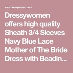 Dressywomen offers high quality Sheath 3/4 Sleeves Navy Blue Lace Mother of The Bride Dress with Beading, Only $136.99. We have more styles for Wedding Party.