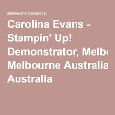 Carolina Evans - Stampin' Up! Demonstrator, Melbourne Australia (stamping blog)