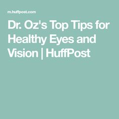 Dr. Oz's Top Tips for Healthy Eyes and Vision | HuffPost