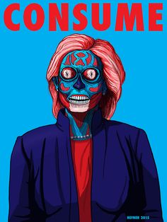 CONSUME HILLARY The newest in the consume by artist Hal Hefner - www.consumepopculture.com - series inspired by John Carpenter's, THEY LIVE is Democratic Presidential Candidate, Hillary Clinton. The Consume series was also featured on io9. io9.com/...