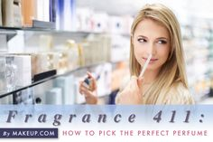 Every woman should have a signature scent, but picking out the perfect perfume is easier said than done. Perfumes change based on the person wearing the fragrance, but there's still a lot to learn about picking the right floral, fresh or woody scent that works for you. Follow our guide to learn how to pick the perfect perfume before you buy your next bottle.