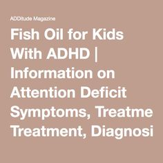 Fish Oil for Kids With ADHD   Information on Attention Deficit Symptoms, Treatment, Diagnosis, Parenting, and More - ADDitude