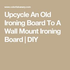 Upcycle An Old Ironing Board To A Wall Mount Ironing Board | DIY