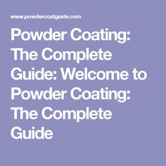 Powder Coating: The Complete Guide: Welcome to Powder Coating: The Complete Guide