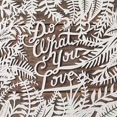Do what you love.  Hand-cut type by Zachary Smith.
