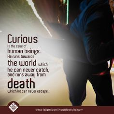 """""""Every soul will taste death..!"""" [Quran 3:185] So remember your death as the Prophet (pbuh) advised, in order to stay focused in this life on the true goals!"""