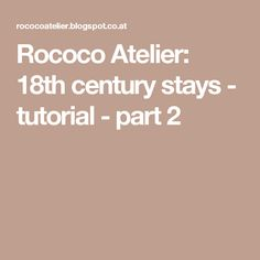Rococo Atelier: 18th century stays - tutorial - part 2