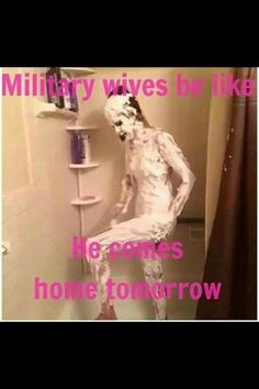 Military wives be like...he comes home tomorrow...