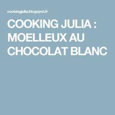 COOKING JULIA : MOELLEUX AU CHOCOLAT BLANC