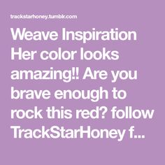 Weave Inspiration Her color looks amazing!! Are you brave enough to rock this red? follow TrackStarHoney for weave tips and more!