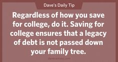 Regardless of how you save for college, do it.  Saving for college ensures that a legacy of debt is not passed down your family tree.  01.03.14