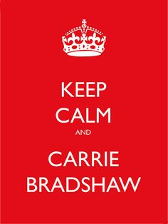 Keep calm and Carrie Bradshaw (fake Keep calm and Carry on) repost by Rétrofuturs (Hulk4598) / Stéphane Massa-Bidal, via Flickr