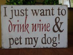I just want to drink wine and pet my dog. Hand painted wood sign/ wine lovers/ dog lovers/ bar wall decor/ Wine wall art/ dog sign