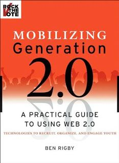 Mobilizing Generation 2.0: A Practical Guide to Using Web 2.0 — Technologies to Recruit, Organize, and Engage Youth