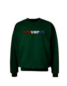 TooLoud Hashtag Trumpit Adult Dark Sweatshirt
