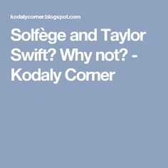 Solfège and Taylor Swift? Why not? - Kodaly Corner