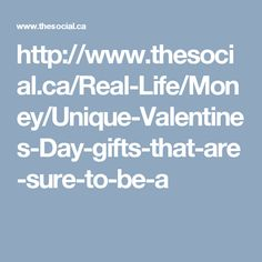 http://www.thesocial.ca/Real-Life/Money/Unique-Valentines-Day-gifts-that-are-sure-to-be-a
