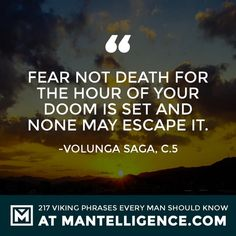 Viking Quotes - Fear not death for the hour of your doom is set and none may escape it. Revenge Quotes, Death Quotes, Positive Quotes, Motivational Quotes, Inspirational Quotes, Hero Quotes, Life Quotes, Viking Quotes, Viking Sayings