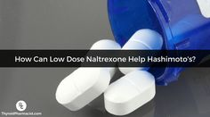 How Can Low Dose Naltrexone Help Hashimoto's