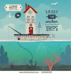 Boat Home - Home is where the anchor drops inspirational quote, with tiny house in a sailing boat at sea, underwater flora and vast sky with seagulls. Whimsical hand drawn illustration