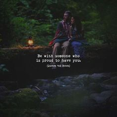 Be with someone who is proud to have you. —via http://ift.tt/2eY7hg4