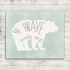 Be Brave Little One- Digital Printable Wall Ar fort 8x10 Landscape Water Color with Bear #147