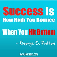 Success #Quote - Success is how high you bounce, When you hit Bottom