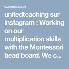 unitedteaching sur Instagram : Working on our multiplication skills with the Montessori bead board. We combine hands on reinforcement with our workbooks. . . . #iteachtoo…