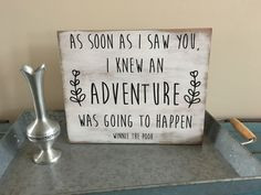 As Soon As I Saw You, I Knew An Adventure Was Going to Happen Winnie The Pooh Inspirational Rustic Wood Sign/Nursery Decor by KobersCreations on Etsy https://www.etsy.com/listing/514190283/as-soon-as-i-saw-you-i-knew-an-adventure