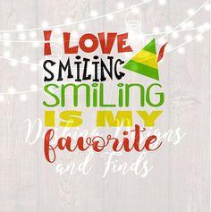 DIGITAL DOWNLOAD i love smiling smiling is my favorite svg - elf svg - christmas svg - christmas shirt svg - silhouette - buddy the elf svg