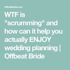 "WTF is ""scrumming"" and how can it help you actually ENJOY wedding planning 