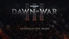 Dawn of War III presents Annihilation its new game mode Linux Mac PC Warhammer 40K: Dawn of War 3