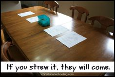 how 'strewing' stuff around the house is an important part of encouraging kids' interest (not really into the whole 'unschooling' aspect, but great point.)
