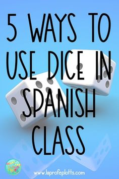 5 Ideas for Using Dice in Spanish Class
