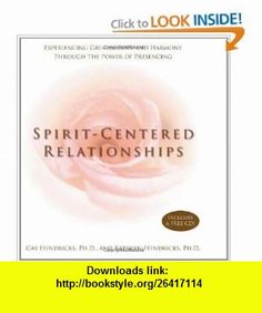 Spirit-Centered Relationships Experiencing Greater Love and Harmony Through the Power of Presencing (Book  CD) (9781401908874) Gay Hendricks, Kathlyn Hendricks , ISBN-10: 140190887X  , ISBN-13: 978-1401908874 ,  , tutorials , pdf , ebook , torrent , downloads , rapidshare , filesonic , hotfile , megaupload , fileserve