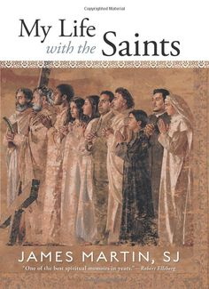 My Life with the Saints by the Jesuit priest/writer/editor Rev. James Martin, SJ #WhatSistersMeanToMe  http://jezebel.com/5904095/nuns-are-probably-the-best-thing-the-catholic-church-has-going-for-it-nowadays