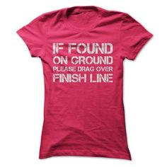 If Found On Ground Please Drag Over Finish Line T-Shirt Hoodie Sweatshirts ouu