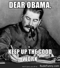 Stalin approves of Obama - http://www.rudefunny.com/memes/stalin-approves-of-obama/