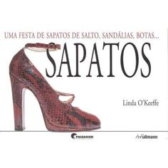 SAPATOS - UMA FESTA DE SAPATOS DE SALTO, SANDÁLIA, BOTAS...