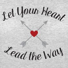 let your heart lead the way T-shirt