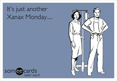 It's just another Xanax Monday..... | Cry For Help Ecard | someecards.com