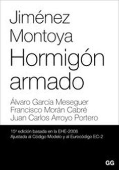 Hormigón armado / Pedro Jimémez Montoya, Álvaro García Meseguer, Francisco Morán Cabré. http://cataleg.upc.edu/record=b1444735~S1*cat