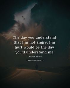 The day you understand that I'm not angry I'm hurt would be the day you'd understand me. . . @my_writes_ @8thdamon #quotes #inspirationalquotes #motivationalquotes