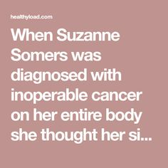 """When Suzanne Somers was diagnosed with inoperable cancer on her entire body she thought her situation is hopeless and she never thought she will heal herself completely, but she miraculously did. She decided to share her incredible journey to recovery in her new book """"Knockout"""", sparking controversy with her statements about the power of alternative …"""