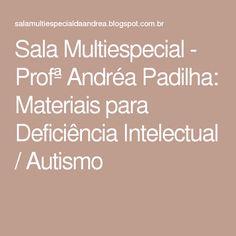 Sala Multiespecial - Profª Andréa Padilha: Materiais para Deficiência Intelectual / Autismo