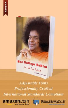 Sai Sathya Sakha - Sai The True Friend, e-book available on www.amazon.com and www.smashwords.com. Visit our publisher's page: http://www.amazon.com/author/sssstpd at Amazon.com and http://www.smashwords.com/profile/view/sssstpd at Smashwords.com.  This professionally crafted e-book with customisable fonts is compliant with international e-book standards. Get your copy now!