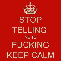 stop-telling-me-to-fucking-keep-calm