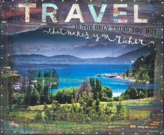 """""""TRAVEL is the only thing you buy that makes you richer"""" // etsy"""